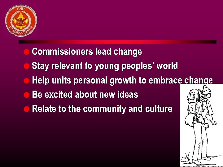 l Commissioners lead change l Stay relevant to young peoples' world l Help units