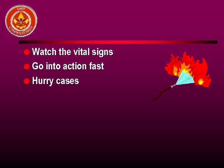 l Watch the vital signs l Go into action fast l Hurry cases