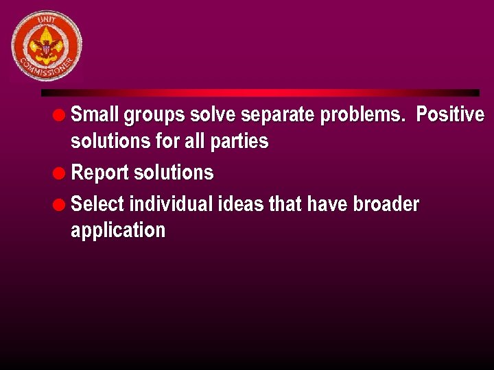 l Small groups solve separate problems. Positive solutions for all parties l Report solutions