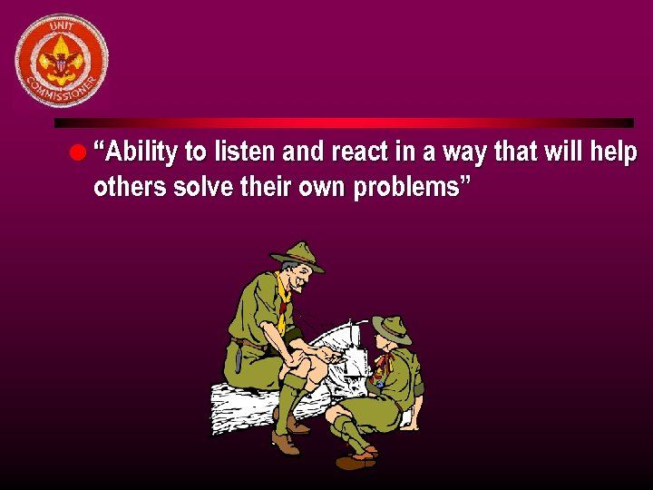 "l ""Ability to listen and react in a way that will help others solve"