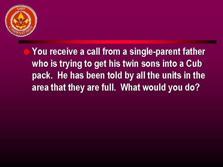l You receive a call from a single-parent father who is trying to get