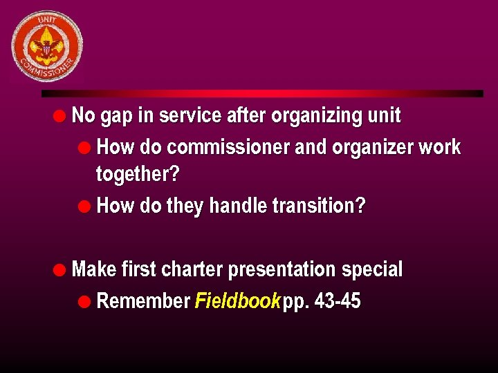 l No gap in service after organizing unit l How do commissioner and organizer