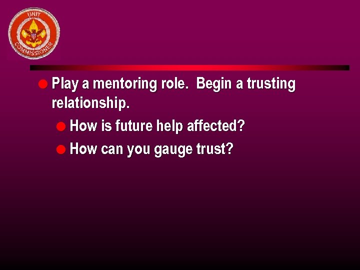 l Play a mentoring role. Begin a trusting relationship. l How is future help