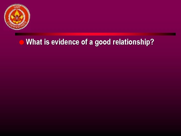 l What is evidence of a good relationship?
