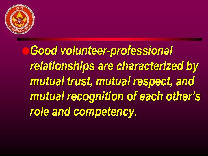l. Good volunteer-professional relationships are characterized by mutual trust, mutual respect, and mutual recognition