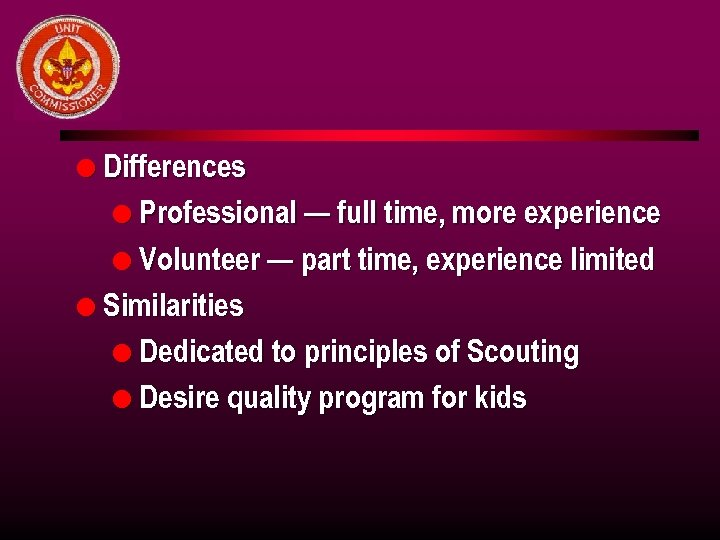 l Differences l Professional — full time, more experience l Volunteer — part time,
