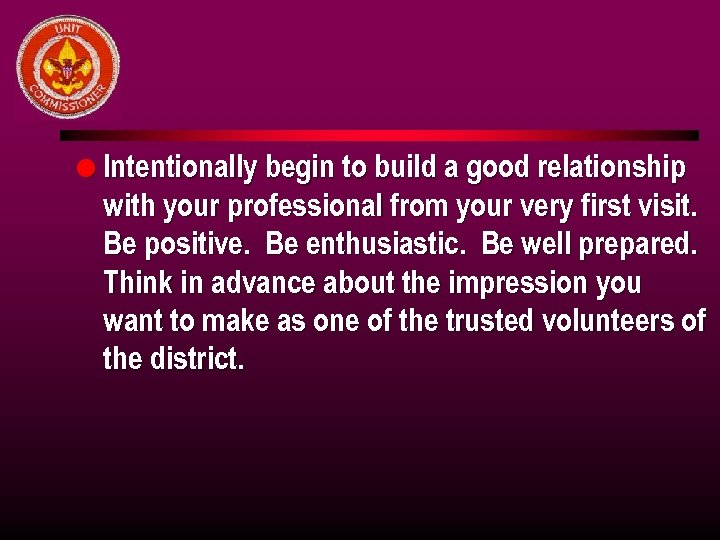 l Intentionally begin to build a good relationship with your professional from your very