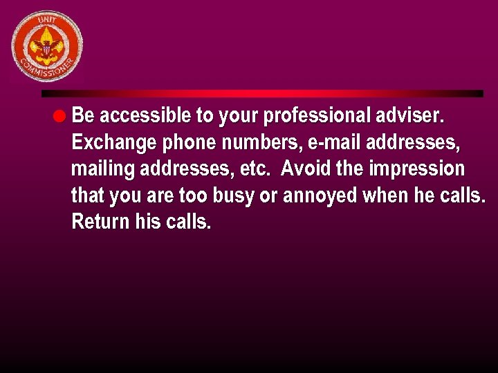 l Be accessible to your professional adviser. Exchange phone numbers, e-mail addresses, mailing addresses,