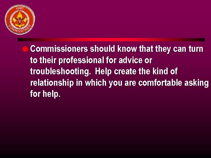 l Commissioners should know that they can turn to their professional for advice or