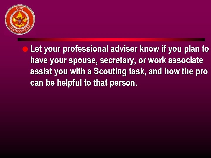 l Let your professional adviser know if you plan to have your spouse, secretary,