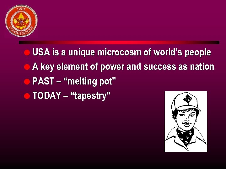 l USA is a unique microcosm of world's people l A key element of