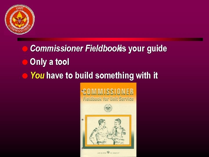 l Commissioner Fieldbookis your guide l Only a tool l You have to build