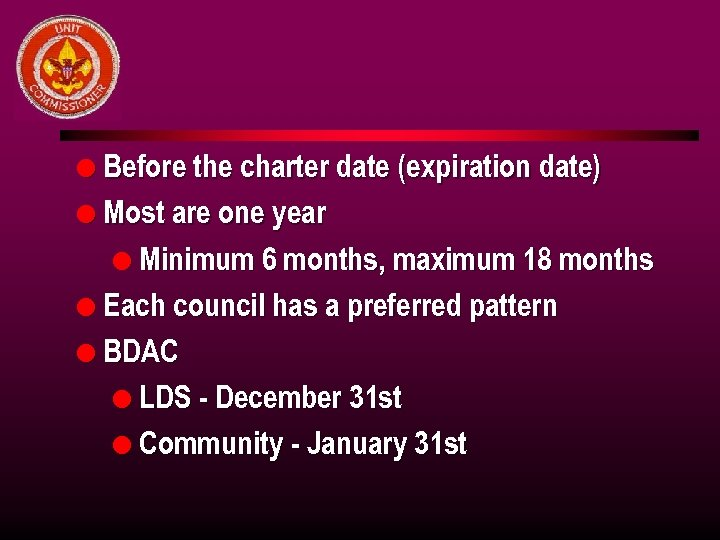 l Before the charter date (expiration date) l Most are one year l Minimum