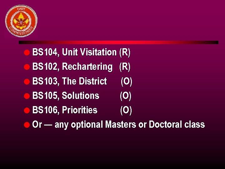 l BS 104, Unit Visitation (R) l BS 102, Rechartering (R) l BS 103,