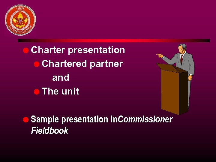 l Charter presentation l Chartered partner and l The unit l Sample presentation in.