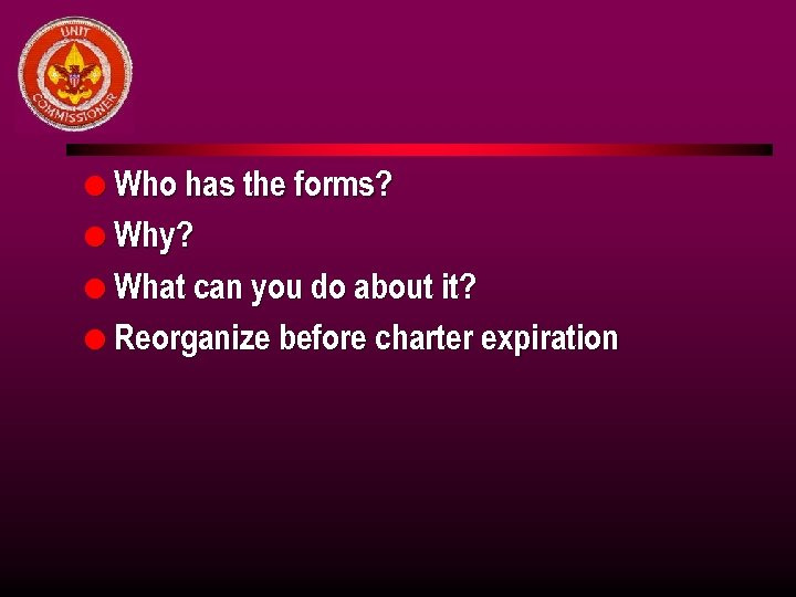 l Who has the forms? l Why? l What can you do about it?