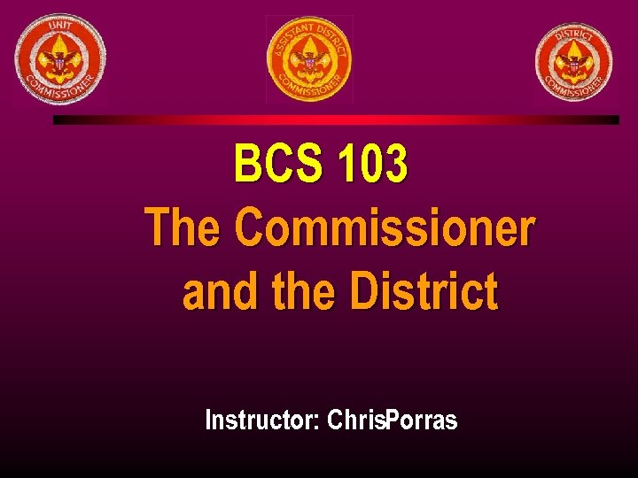 BCS 103 The Commissioner and the District Instructor: Chris. Porras