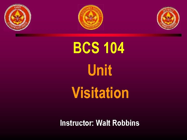 BCS 104 Unit Visitation Instructor: Walt Robbins