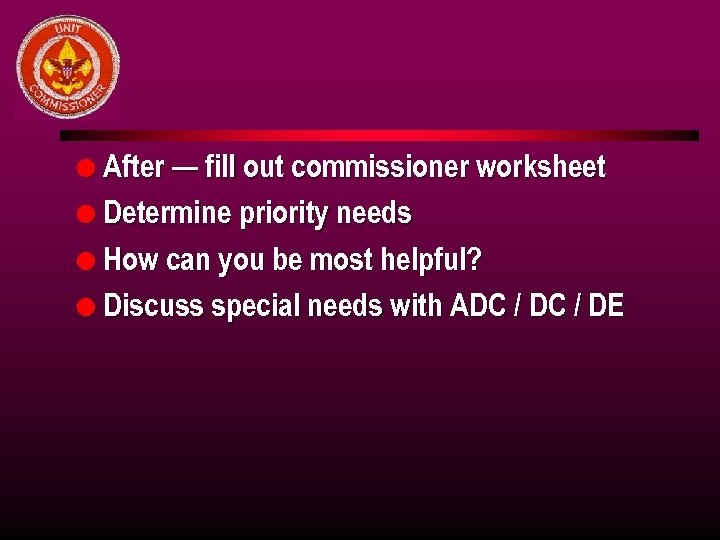 l After — fill out commissioner worksheet l Determine priority needs l How can