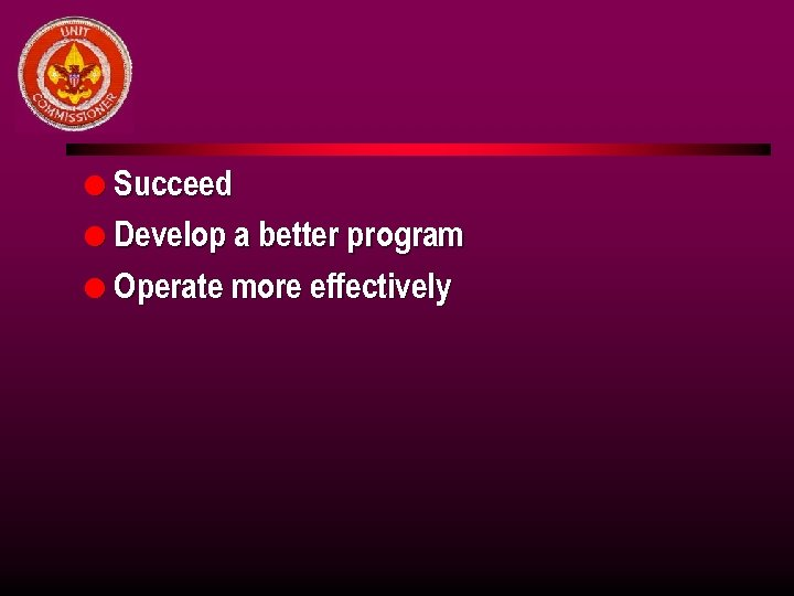 l Succeed l Develop a better program l Operate more effectively