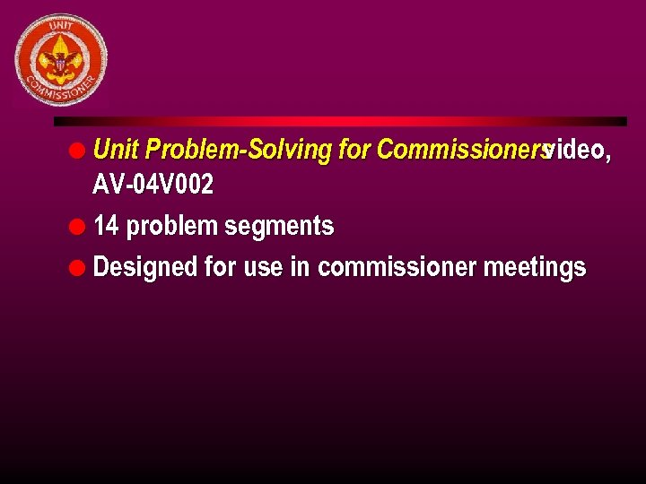 l Unit Problem-Solving for Commissioners video, AV-04 V 002 l 14 problem segments l
