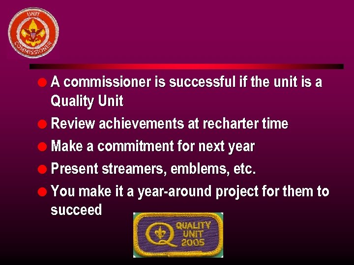 l A commissioner is successful if the unit is a Quality Unit l Review