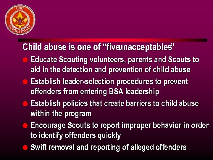 "Child abuse is one of ""fiveunacceptables"" l l l Educate Scouting volunteers, parents and"