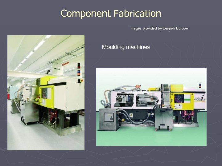 Component Fabrication Images provided by Bespak Europe Moulding machines