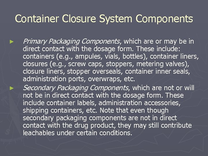 Container Closure System Components ► ► Primary Packaging Components, which are or may be