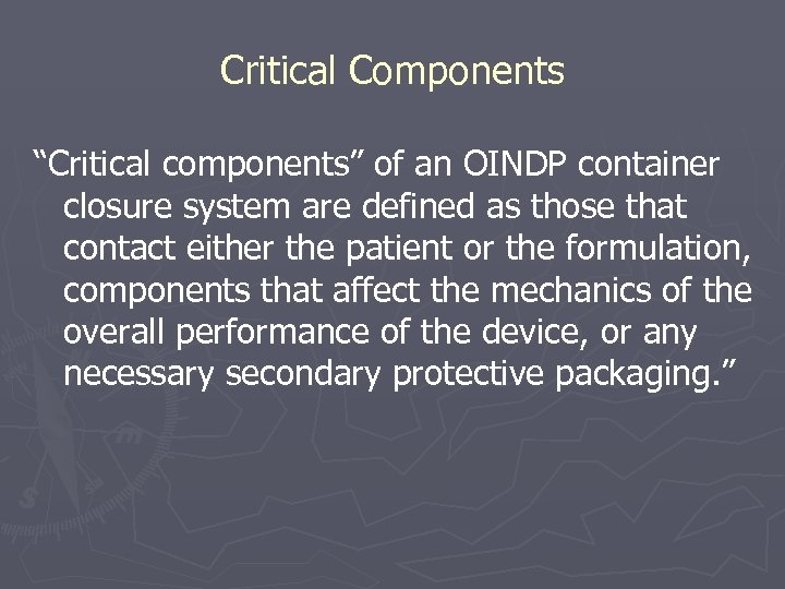 """Critical Components """"Critical components"""" of an OINDP container closure system are defined as those"""
