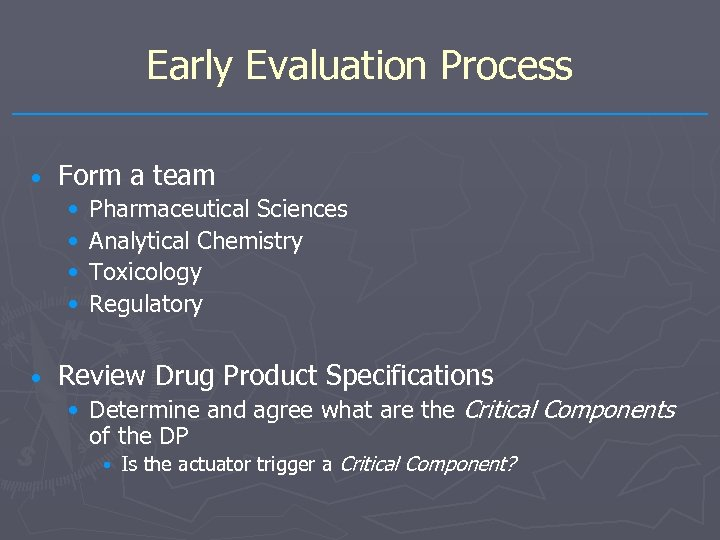 Early Evaluation Process • Form a team • • • Pharmaceutical Sciences Analytical Chemistry