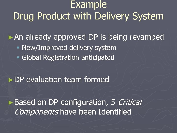 Example Drug Product with Delivery System ► An already approved DP is being revamped