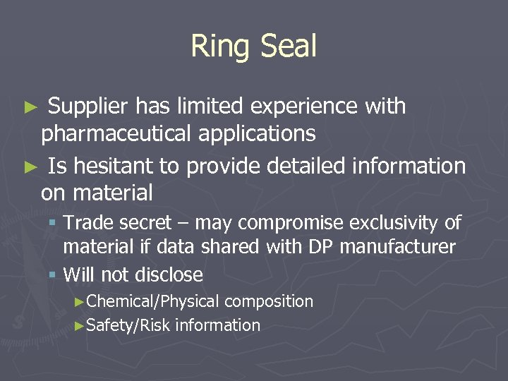 Ring Seal Supplier has limited experience with pharmaceutical applications ► Is hesitant to provide
