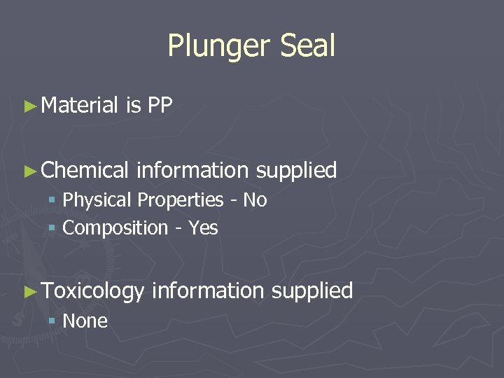 Plunger Seal ► Material is PP ► Chemical information supplied § Physical Properties -