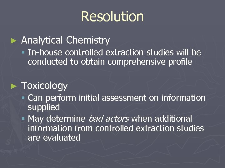 Resolution ► Analytical Chemistry § In-house controlled extraction studies will be conducted to obtain