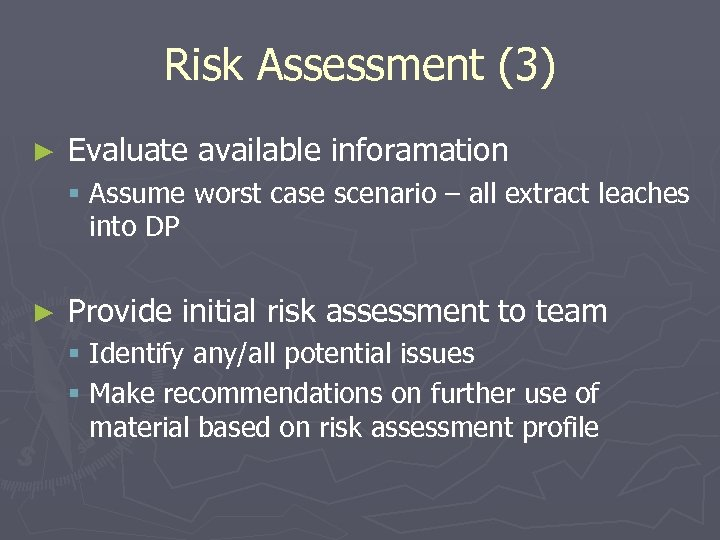 Risk Assessment (3) ► Evaluate available inforamation § Assume worst case scenario – all