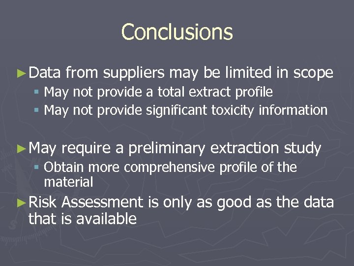 Conclusions ► Data from suppliers may be limited in scope § May not provide