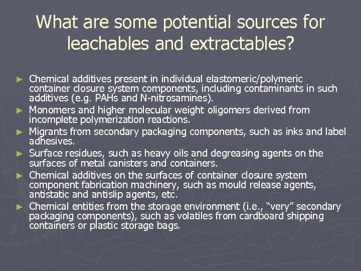 What are some potential sources for leachables and extractables? ► ► ► Chemical additives