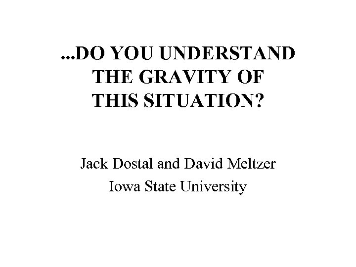 . . . DO YOU UNDERSTAND THE GRAVITY OF THIS SITUATION? Jack Dostal and