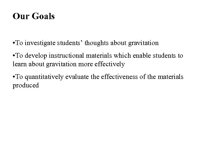 Our Goals • To investigate students' thoughts about gravitation • To develop instructional materials