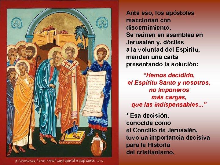 Ante eso, los apóstoles reaccionan con discernimiento. Se reúnen en asamblea en Jerusalén y,