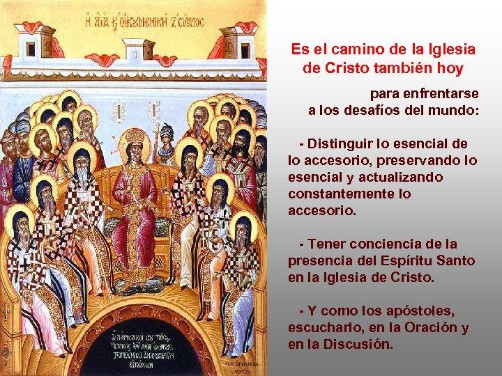 Es el camino de la Iglesia de Cristo también hoy para enfrentarse a los