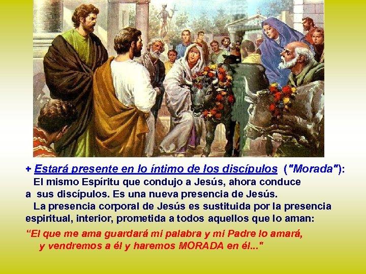 + Estará presente en lo íntimo de los discípulos (
