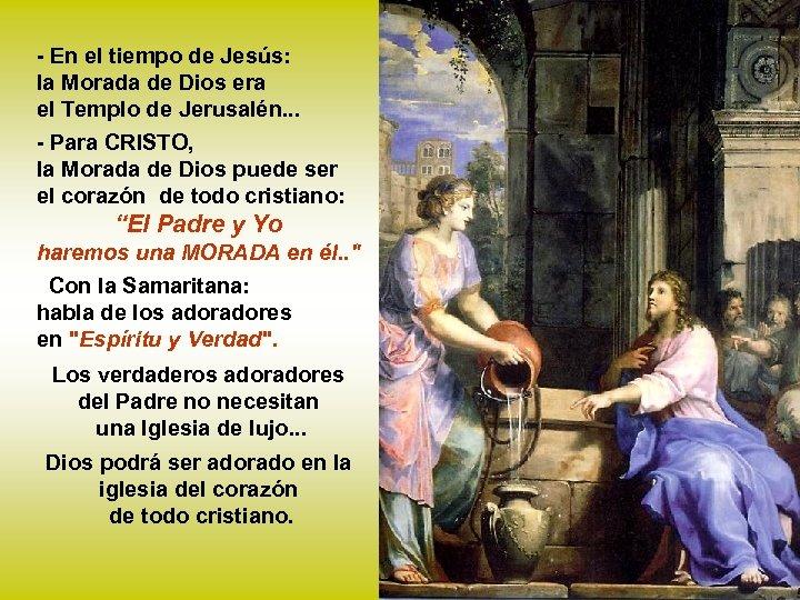 - En el tiempo de Jesús: la Morada de Dios era el Templo de