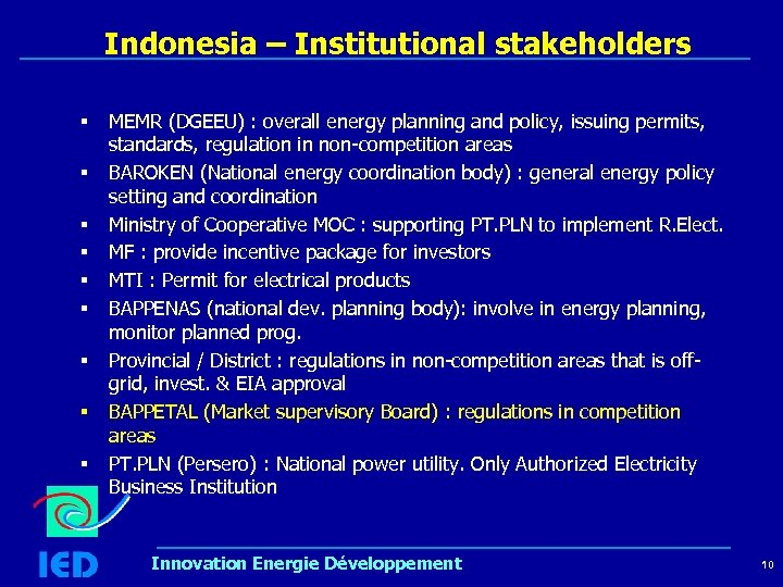 Indonesia – Institutional stakeholders § § § § § MEMR (DGEEU) : overall energy