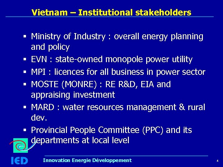 Vietnam – Institutional stakeholders § Ministry of Industry : overall energy planning and policy