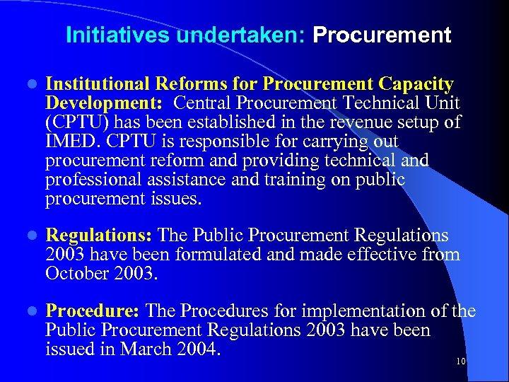 Initiatives undertaken: Procurement l Institutional Reforms for Procurement Capacity Development: Central Procurement Technical Unit