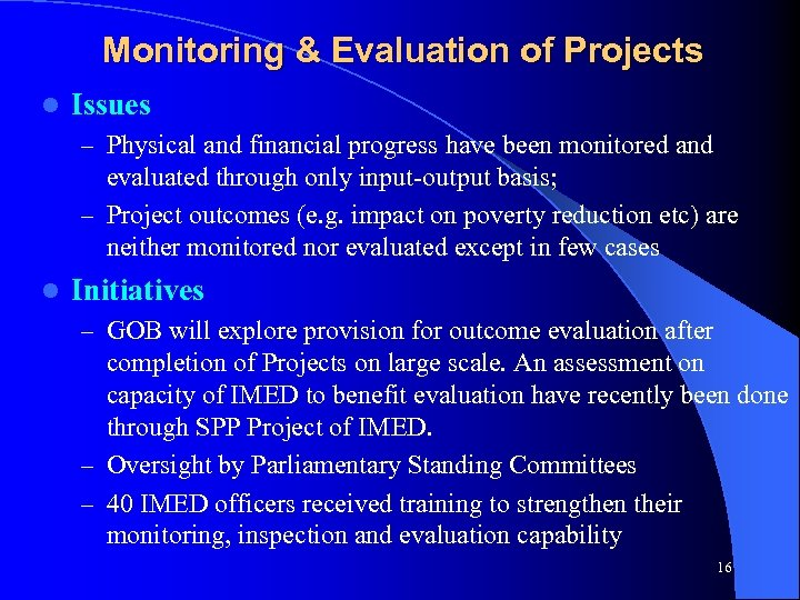 Monitoring & Evaluation of Projects l Issues – Physical and financial progress have been