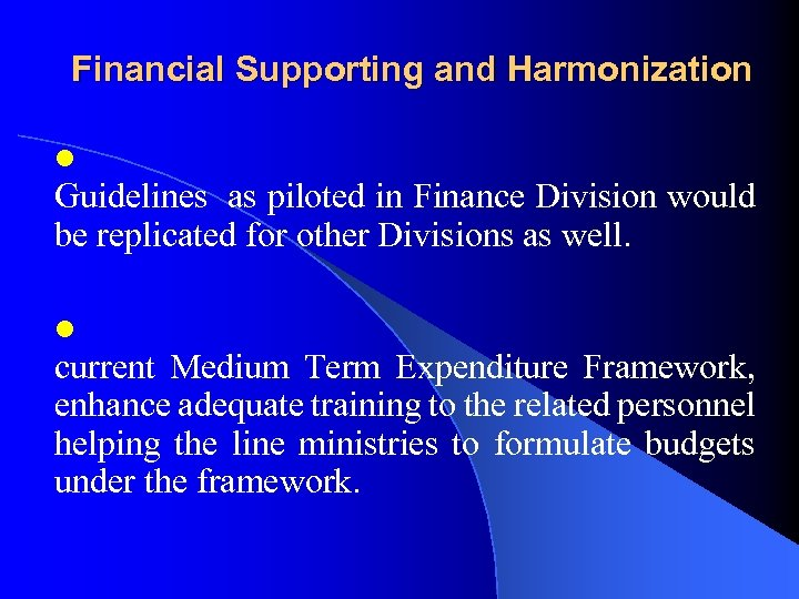 Financial Supporting and Harmonization l Guidelines as piloted in Finance Division would be replicated