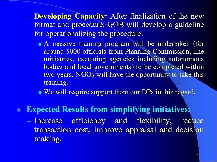 – Developing Capacity: After finalization of the new format and procedure, GOB will develop